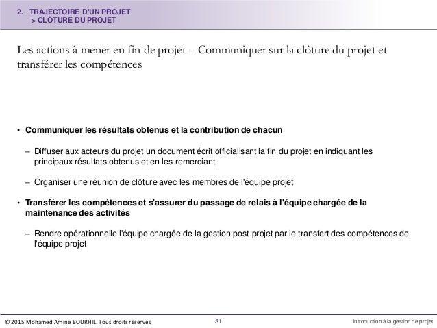 2. TRAJECTOIRE D'UN PROJET > CLÔTURE DU PROJET Les actions à mener en fin de projet – Communiquer sur la clôture du projet...