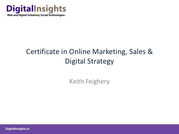 Certificate in Online Marketing, Sales & Digital Strategy<br />Keith Feighery<br />
