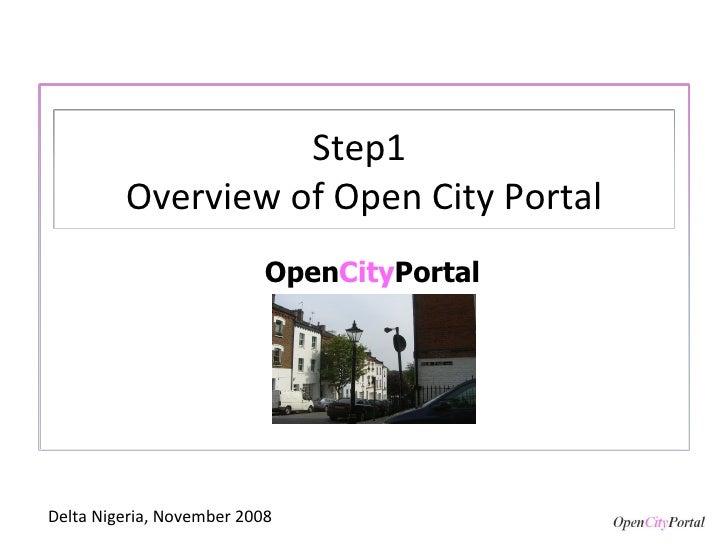 Open City Portal Delta Nigeria, November 2008 Step1  Overview of Open City Portal