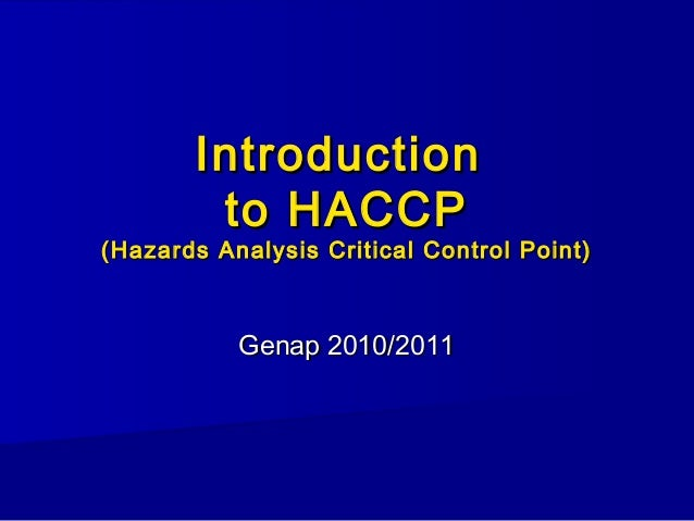 Introduction to HACCP  (Hazards Analysis Critical Control Point)  Genap 2010/2011