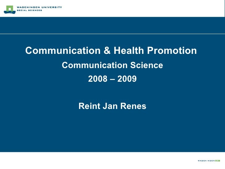 Communication & Health Promotion  Communication Science 2008 – 2009 Reint Jan Renes