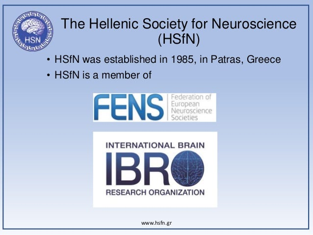 The Hellenic Society for Neuroscience (HSfN) www.hsfn.gr • HSfN was established in 1985, in Patras, Greece • HSfN is a mem...