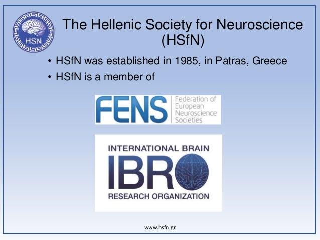 The Hellenic Society for Neuroscience (HSfN) www.hsfn.gr • HSfN was established in 1985, in Patras, Greece • HSfN is a mem...