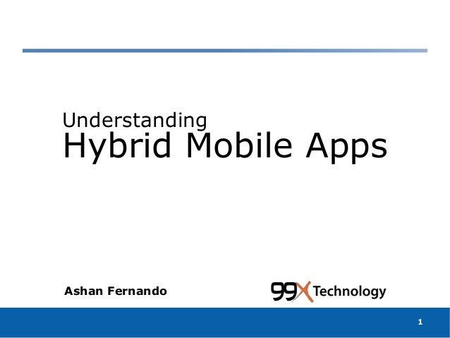 Hybrid Mobile Apps Understanding Ashan Fernando 1