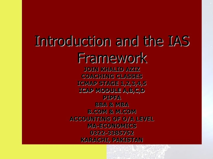 Introduction and the IAS       Framework          JOIN KHALID AZIZ         COACHING CLASSES       ICMAP STAGE 1,2,3,4,5   ...