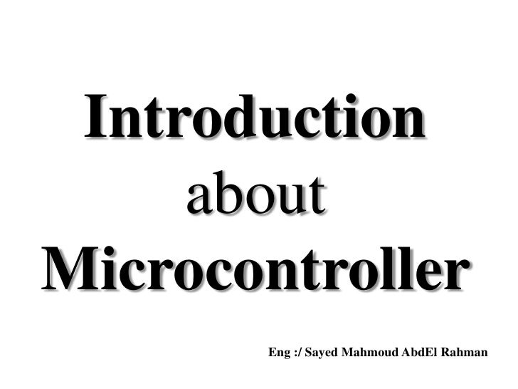 Introduction     aboutMicrocontroller       Eng :/ Sayed Mahmoud AbdEl Rahman