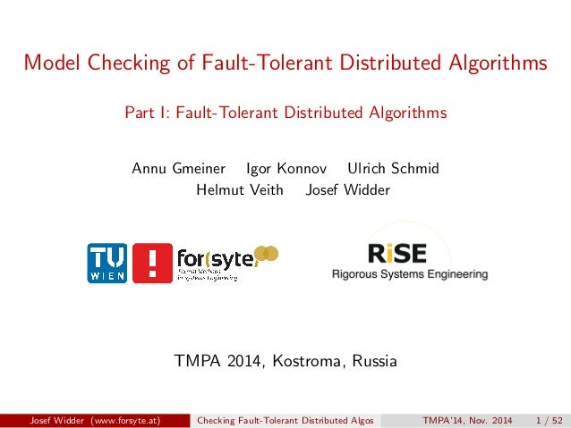 Model Checking of Fault-Tolerant Distributed Algorithms  Part I: Fault-Tolerant Distributed Algorithms  Annu Gmeiner Igor ...