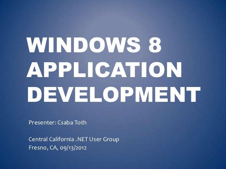 WINDOWS 8APPLICATIONDEVELOPMENTPresenter: Csaba TothCentral California .NET User GroupFresno, CA, 09/13/2012