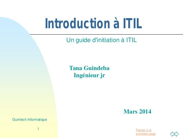 Passer à la première page Introduction à ITIL Un guide d'initiation à ITIL 1 Guintech Informatique Tana Guindeba Ingénieur...