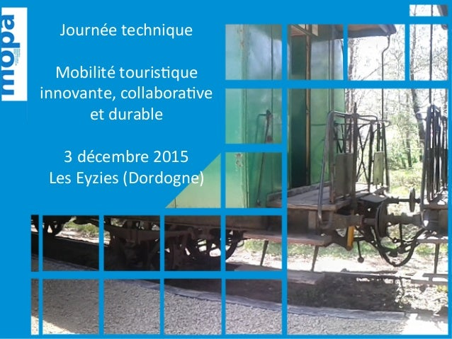 Journée  technique      Mobilité  touris2que   innovante,  collabora2ve   et  durable      3  décemb...