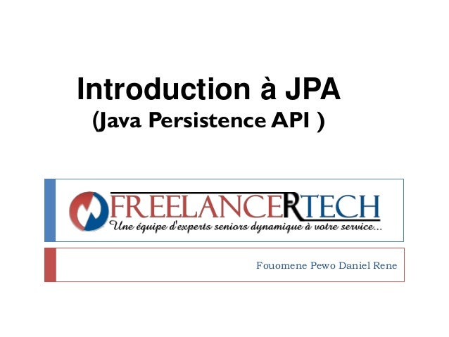 Introduction à JPA (Java Persistence API ) Fouomene Pewo Daniel Rene