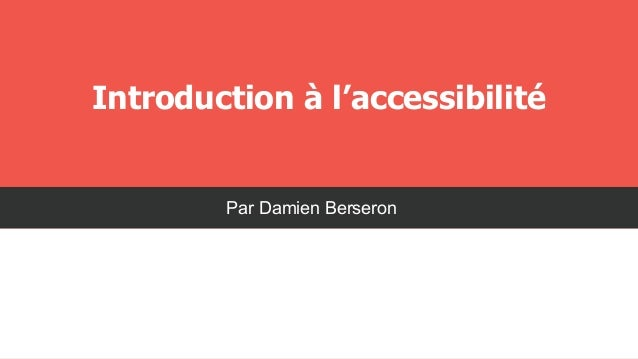 Introduction à l'accessibilité  Par Damien Berseron