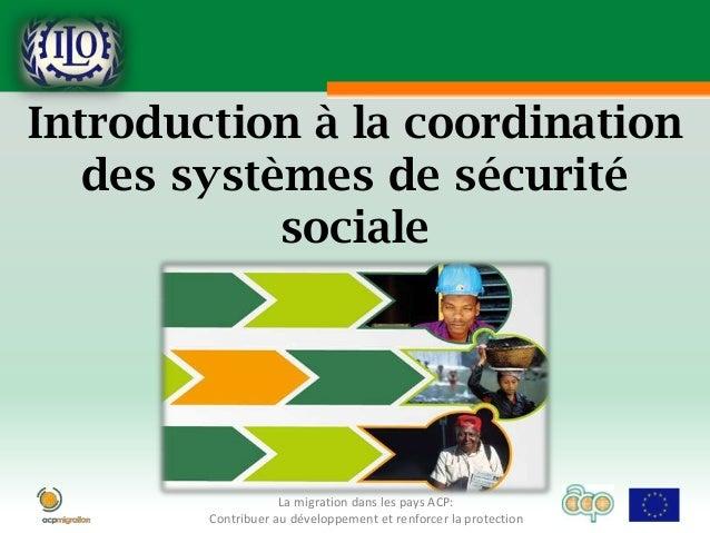 Introduction à la coordination   des systèmes de sécurité            sociale                    La migration dans les pays...