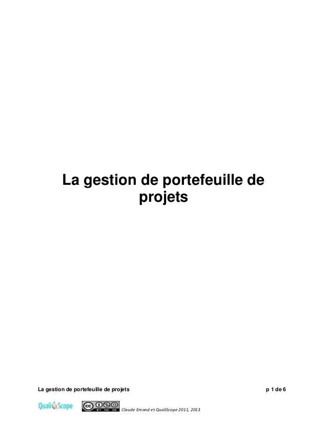La gestion de portefeuille de projets p 1 de 6 Claude Emond et QualiScope 2011, 2013 La gestion de portefeuille de projets