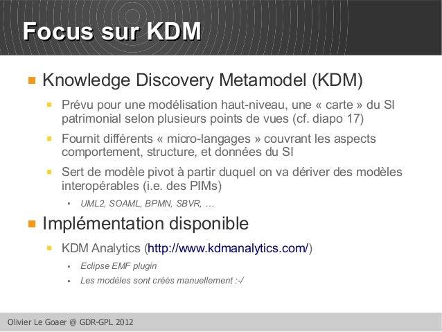 FFooccuuss ssuurr KKDDMM   Knowledge Discovery Metamodel (KDM)   Prévu pour une modélisation haut-niveau, une « carte » ...