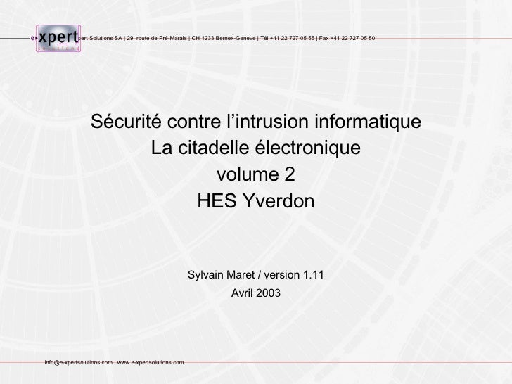 Sécurité contre l'intrusion informatique La citadelle électronique volume 2 HES Yverdon Sylvain Maret / version 1.11 Avril...