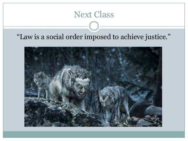 """Next Class """"Law is a social order imposed to achieve justice."""""""