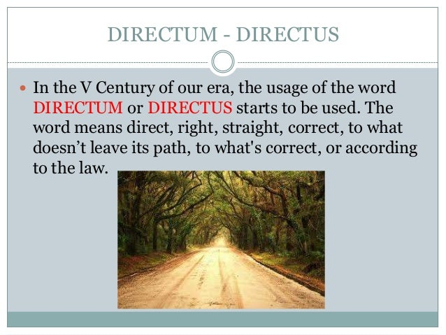 DIRECTUM - DIRECTUS  In the V Century of our era, the usage of the word DIRECTUM or DIRECTUS starts to be used. The word ...