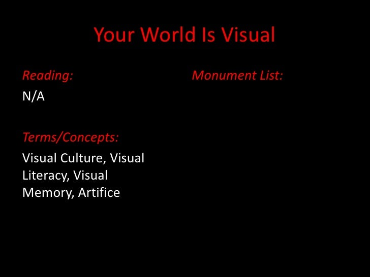 Your World Is Visual<br />Reading:<br />N/A<br />Terms/Concepts:  <br />Visual Culture, Visual Literacy, Visual Memory, Ar...