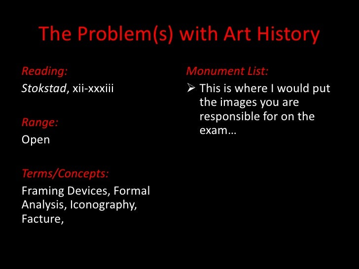 The Problem(s) with Art History<br />Reading:<br />Stokstad, xii-xxxiii<br />Range:<br />Open<br />Terms/Concepts:<br />Fr...