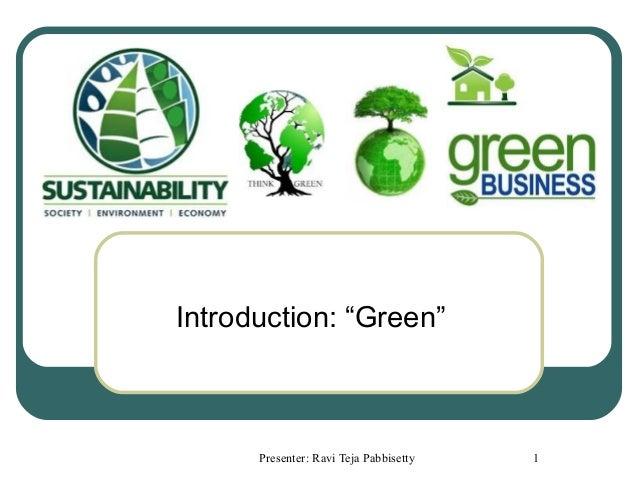 "Introduction: ""Green""      Presenter: Ravi Teja Pabbisetty   1"