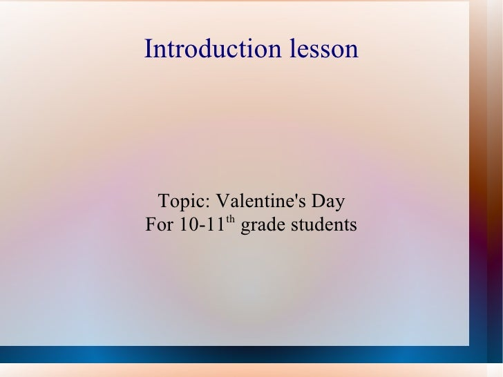 Introduction lesson Topic: Valentine's Day For 10-11 th  grade students