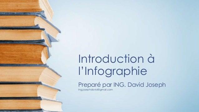 Introduction à l'Infographie Preparé par ING. David Joseph Ing.josephdavid@gmail.com