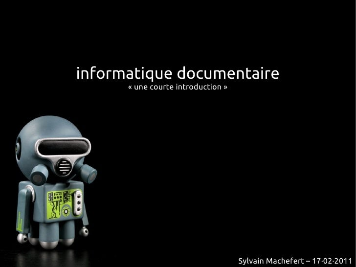 informatique documentaire      «une courte introduction»                                    Sylvain Machefert – 17·02·2011