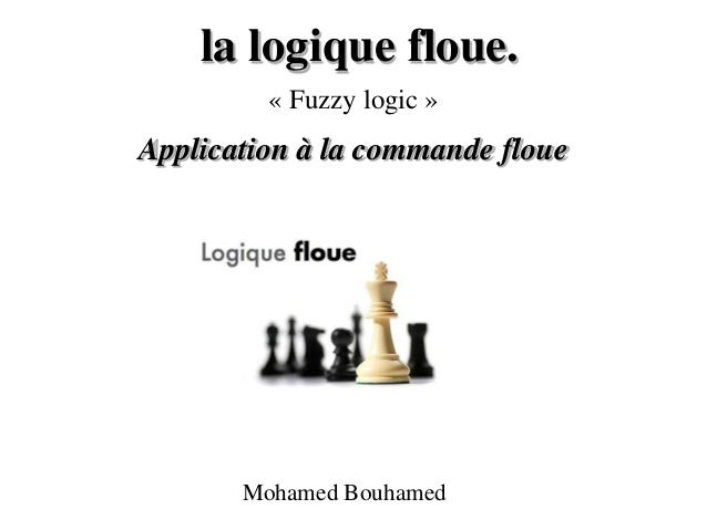 la logique floue. Application à la commande floue « Fuzzy logic » Mohamed Bouhamed