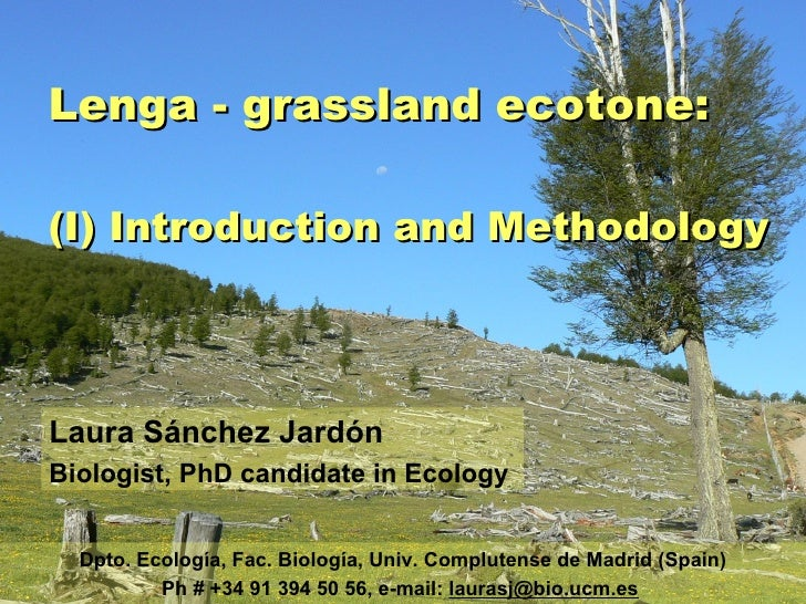 Lenga - grassland ecotone: (I) Introduction and Methodology Laura Sánchez Jardón Biologist, PhD candidate in Ecology Dpto....