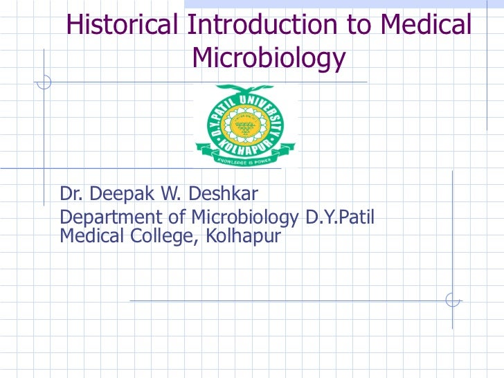 Historical Introduction to Medical Microbiology Dr. Deepak W. Deshkar Department of Microbiology D.Y.Patil Medical College...