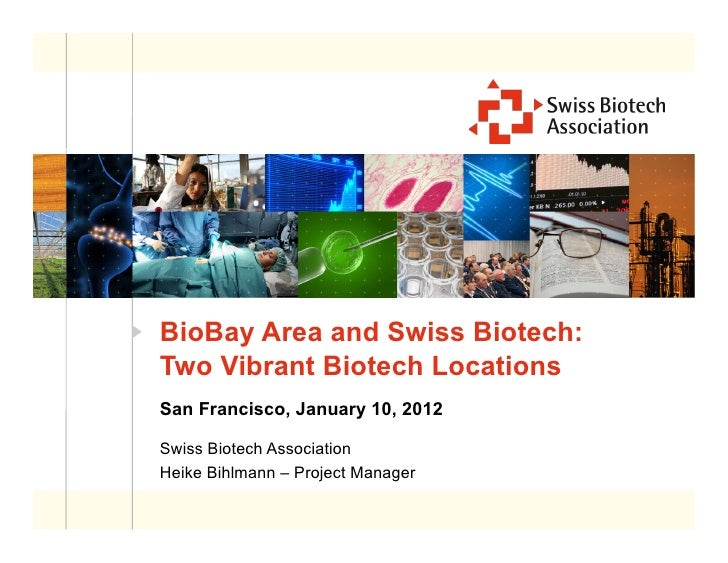 BioBay Area and Swiss Biotech:Two Vibrant Biotech LocationsSan Francisco, January 10, 2012Swiss Biotech AssociationHeike B...