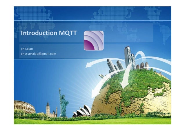 Introduction MQTT eric.xiao ericssonxiao@gmail.com