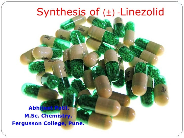 Synthesis of  (±) - Linezolid Abhijeet Patil. M.Sc. Chemistry. Fergusson College, Pune.