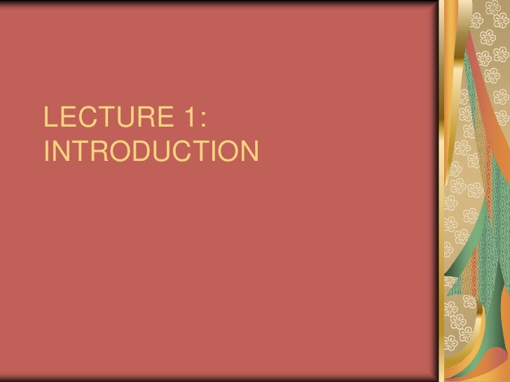 LECTURE 1: INTRODUCTION<br />
