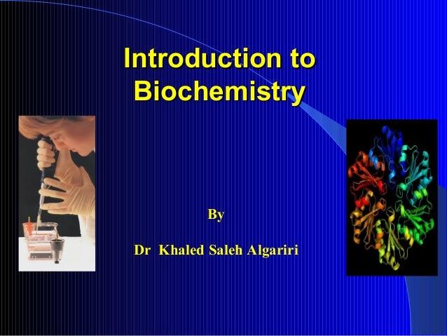 Introduction toIntroduction to BiochemistryBiochemistry By Dr Khaled Saleh Algariri