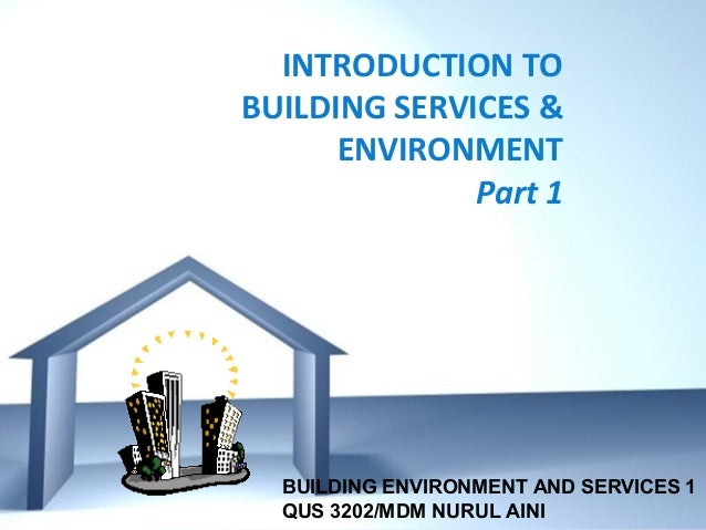 Free Powerpoint Templates Page 1 Free Powerpoint Templates INTRODUCTION TO BUILDING SERVICES & ENVIRONMENT Part 1 BUILDING...
