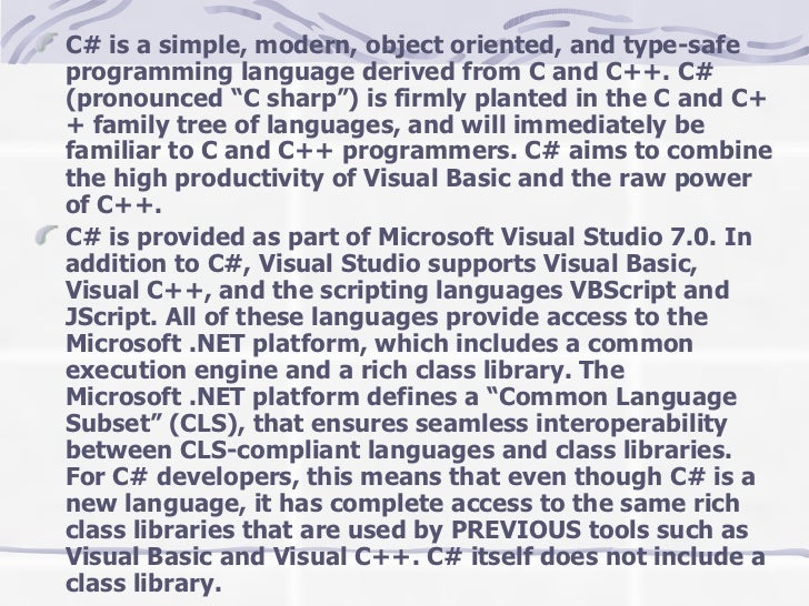 <ul><li>C# is a simple, modern, object oriented, and type-safe programming language derived from C and C++. C# (pronounced...