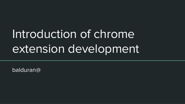 Introduction of chrome extension development balduran@