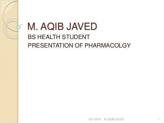 M. AQIB JAVED BS HEALTH STUDENT PRESENTATION OF PHARMACOLGY 4/21/2018 1M. AQIB JAVED