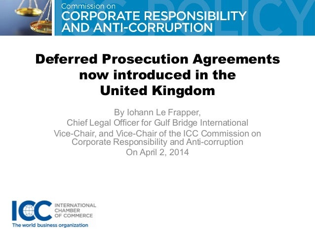 Deferred Prosecution Agreements now introduced in the United Kingdom By Iohann Le Frapper, Chief Legal Officer for Gulf Br...