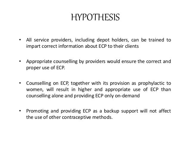 HYPOTHESIS • All service providers, including depot holders, can be trained to impart correct information about ECP to the...