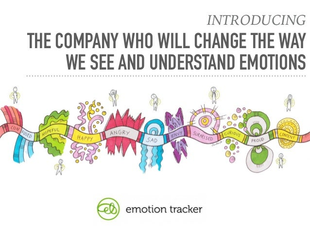 © EMOTION TRACKER THE COMPANY WHO WILL CHANGE THE WAY WE SEE AND UNDERSTAND EMOTIONS  INTRODUCING