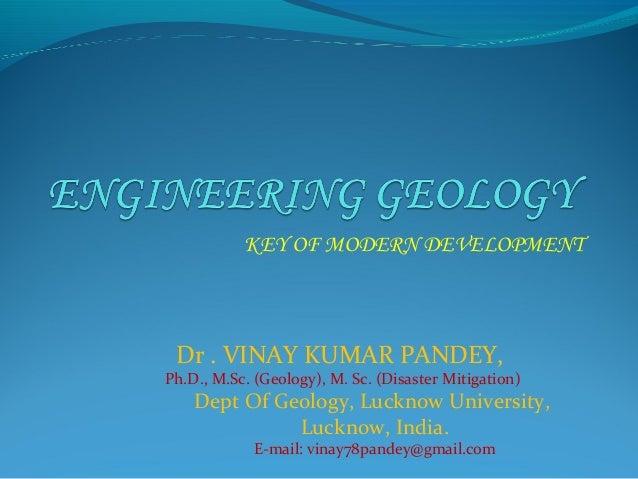 KEY OF MODERN DEVELOPMENT Dr . VINAY KUMAR PANDEY,Ph.D., M.Sc. (Geology), M. Sc. (Disaster Mitigation)    Dept Of Geology,...