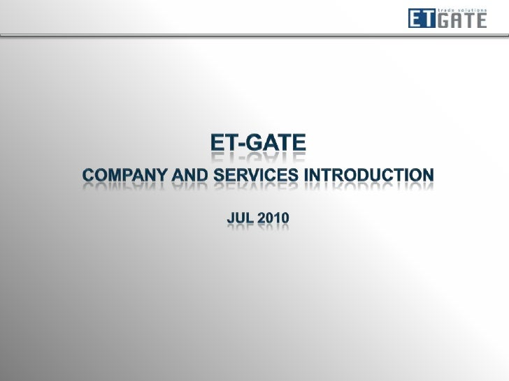 ET-GATE<br />Company and Services Introduction<br />Jul 2010<br />