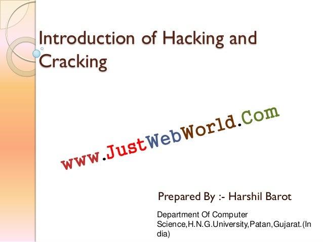 Introduction of Hacking andCrackingPrepared By :- Harshil BarotDepartment Of ComputerScience,H.N.G.University,Patan,Gujara...
