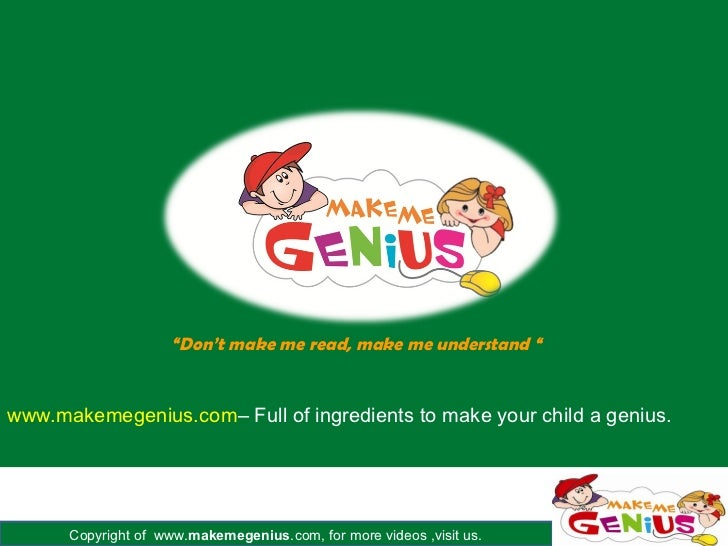 """""""Don't make me read, make me understand """"www.makemegenius.com– Full of ingredients to make your child a genius.      Copyr..."""