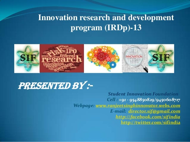 Innovation research and developmentprogram (IRDp)-13PRESENTED BY :-Student Innovation FoundationCell : +91 - 9548850829/94...