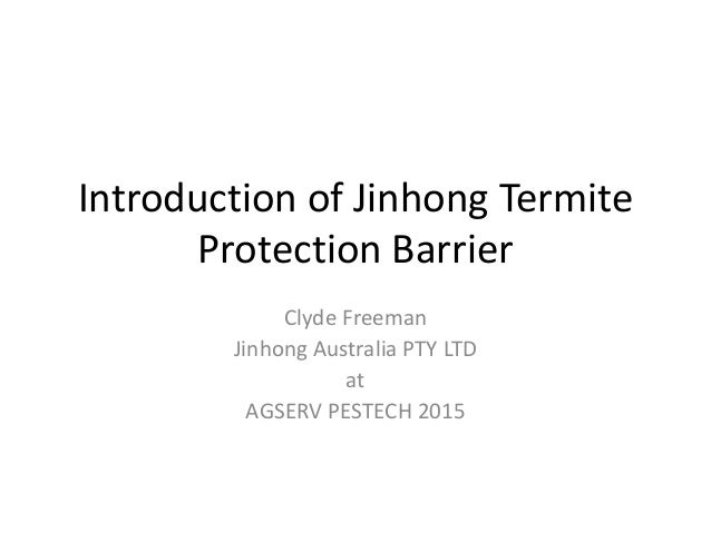 Introduction of Jinhong Termite Protection Barrier Clyde Freeman Jinhong Australia PTY LTD at AGSERV PESTECH 2015