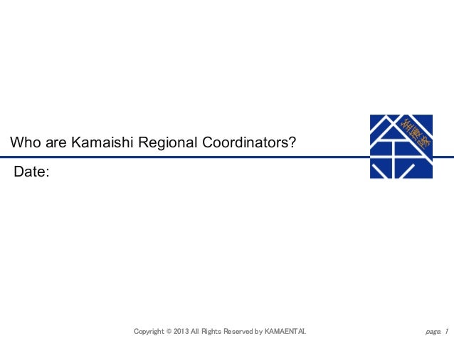 Who are Kamaishi Regional Coordinators? Date:  Copyright © 2013 All Rights Reserved by KAMAENTAI.  page. 1